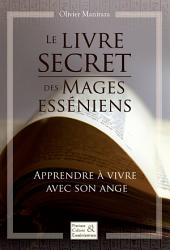 Le livre secret des mages esséniens: Apprendre à vivre avec son Ange
