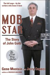 "Mob Star: The Story of John Gotti: The Only Up-to-Date Book on the Late ""Teflon Don"""