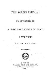 The Young Crusoe: Or Adventures of a Shipwrecked Boy ; a Story for Boys Dr. Harley