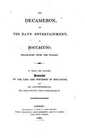 The Decameron, Or Ten Days' Entertainment, of Boccaccio: To which are Prefixed, Remarks on the Life and Writings of Boccaccio, and an Advertisement, by the Author of Old Nick, a Piece of Family Biography, &c