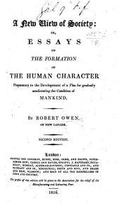 A New View of Society, Or, Essays on the Formation of the Human Character: Preparatory to the Developement [sic] of a Plan for Gradually Ameliorating the Condition of Mankind
