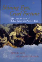 Shining Eyes, Cruel Fortune: The Lives and Loves of Italian Renaissance Women Poets