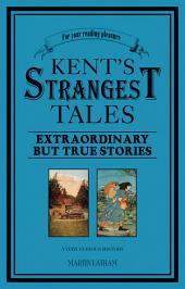 Kent's Strangest Tales: Extraordinary But True Stories