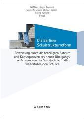 Die Berliner Schulstrukturreform: Bewertung durch die beteiligten Akteure und Konsequenzen des neuen Übergangsverfahrens von der Grundschule in die weiterführenden Schulen