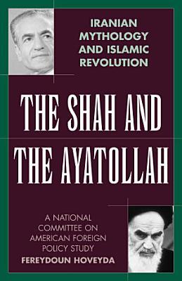 The Shah and the Ayatollah  Iranian Mythology and Islamic Revolution