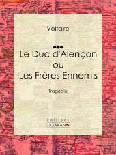 Le Duc d'Alençon ou Les Frères ennemis: Tragédie