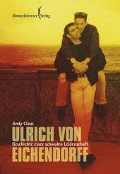 Ulrich von Eichendorff: Geschichte einer schwulen Leidenschaft