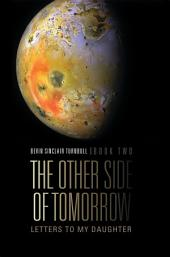 The Other Side of Tomorrow Book Two: Letters to My Daughter