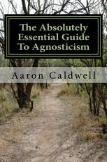 The Absolutely Essential Guide To Agnosticism