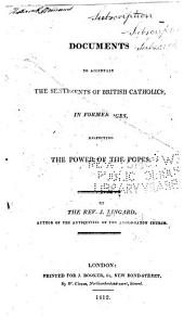 Documents to Ascertain the Sentiments of British Catholicsm in Former Ages: Respecting the Power of the Popes
