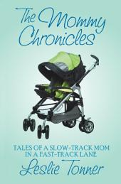 The Mommy Chronicles: Tales of a Slow-Track Mom in a Fast-Track Lane
