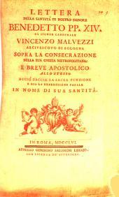 Lettera della Santità di Nostro Signore Benedetto PP. XIV. al Signor Cardinale Vincenzo Malvezzi, Arcivescovo di Bologna, Sopra la consecrazione della sua chiesa metropolitana ...