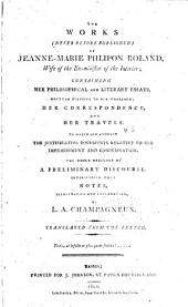 The Works (never Before Published) Containing Her Philosophical and Literary Essays, Her Correspondence and Her Travels, the Justificative Documents Relative to Her Imprisonment and Condemnation ... Notes