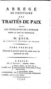 Abrégé de l'histoire des traités de paix entre les puissances de l'Europe depuis la Paix de Westphalie: Abrégé de l'histoire des traités de paix, entre les puissances du Midi. Premiere partie. Depuis la Paix de Westphalie en 1648, jusqu'aux traités d'Utrecht et de la Barriere en 1715