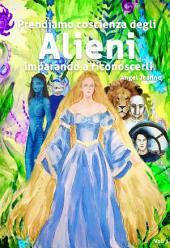 Prendiamo Coscienza degli ALIENI, imparando a riconoscerli -: Volume 3