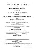 India Directory  Or  Directions for Sailing to and from the East Indies  China  New Holland  Cape of Good Hope  Brazil  and the Interjacent Ports PDF