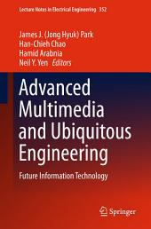 Advanced Multimedia and Ubiquitous Engineering: Future Information Technology