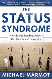 The Status Syndrome: How Social Standing Affects Our Health and Longevity