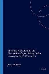 International Law and the Possibility of a Just World Order: An Essay on Hegel's Universalism
