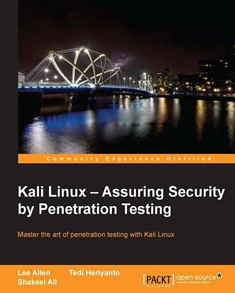 Kali Linux – Assuring Security by Penetration Testing