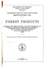 Fourteenth Census of the United States: Manufactures: 1919. Forest Products Including the Lumber Industry, Pulp-wood Consumption and Wood-pulp Production, Forest Products Consumed in the Manufacture of Dyestuffs and Extracts, and in Tanning and Wood Distillation, and Turpentine and Rosin