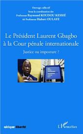 Le Président Laurent Gbagbo à la Cour pénale internationale: Justice ou imposture ?