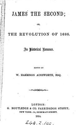 James the second  or  The Revolution of 1688  ed   really written  by W H  Ainsworth