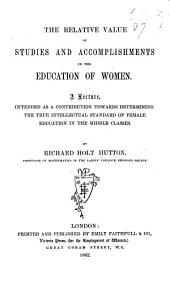 The Relative Value of Studies and Accomplishments in the Education of Women. A Lecture, Etc