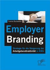 """Employer Branding: Strategie fr die Steigerung der Arbeitgeberattraktivit""""t in KMU"""