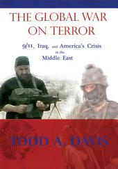 The Global War On Terror: 9/11, Iraq, and America's Crisis In The Middle East