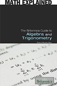 The Britannica Guide to Algebra and Trigonometry Book
