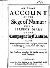 An Exact Account of the Siege of Namur: With a Perfect Diary of the Campagne in Flanders, from the King's Departure from Kensington, May the 12th to His Return to London, Octob. 11th, 1695