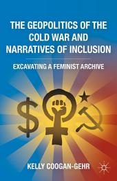 The Geopolitics of the Cold War and Narratives of Inclusion: Excavating a Feminist Archive