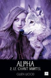 Alpha - Le chant mortel -: Volume2