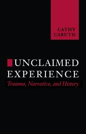 Unclaimed Experience: Trauma, Narrative and History