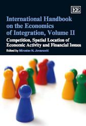 International Handbook on the Economics of Integration: Competition, Spatial Location of Economic Activity and Financial Issues, Volume 2