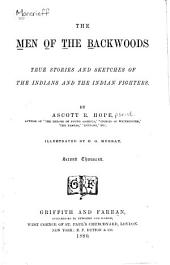 The Men of the Backwoods: True Stories and Sketches of the Indians and the Indian Fighters
