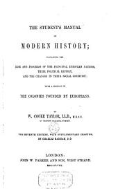 The Student's Manual of Modern History: Containing the Rise and Progress of the Principal European Nations, Their Political History, and the Changes in Their Social Condition, with a History of the Colonies Founded by Europeans