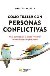 Cómo tratar con personas conflictivas: Guía para reducir el estrés y mejorar las relaciones interpersonales