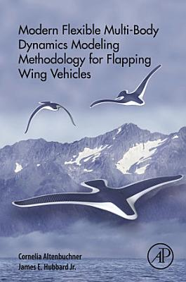 Modern Flexible Multi-Body Dynamics Modeling Methodology for Flapping Wing Vehicles