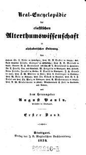 Real-Encyclopädie der class. Alterthumswissenschaften in alphabetischer Ordnung.