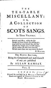 The tea-table miscellany: or, a collection of scots sangs. In three volumes. The ninth edition, ... by Allan Ramsay. ...