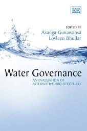 Water Governance: An Evaluation of Alternative Architectures