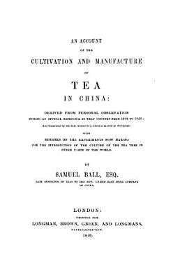 An Account of the Cultivation and Manufacture of Tea in China