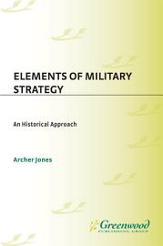 Elements Of Military Strategy  An Historical Approach