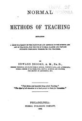 Normal Methods of Teaching: Containing a Brief Statement of the Principles and Methods of the Science and Art of Teaching, for the Use of Normal Classes and Private Students Preparing Themselves for Teachers