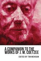 A Companion to the Works of J  M  Coetzee PDF