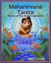 Mahanirvana Tantra: Tantra of the Great Liberation