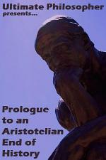 Prologue to an Aristotelian End of History
