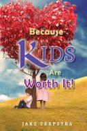 Because Kids Are Worth It  PDF